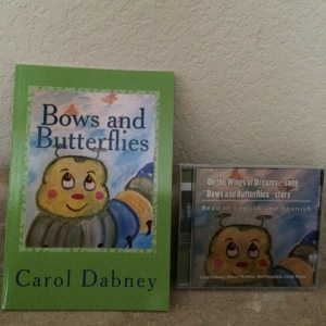 Bows and Butterflies is a book and an audiobook with a song by Donna Watkins called On The Wings Of Dreams... recorded by Rod and Carol  find it online at amazon   write in the search box Carol Dabney music to find the audiobook story and song.